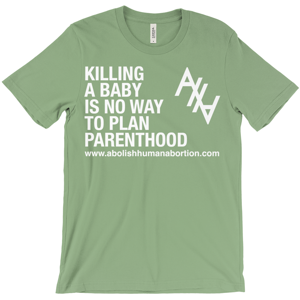 Killing A Baby is No Way to Plan Parenthood T-Shirt