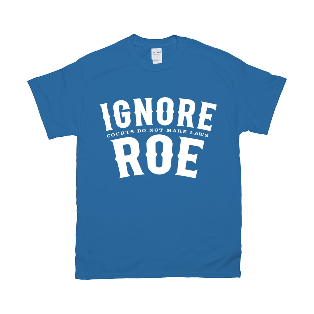 Ignore Roe T-Shirt
