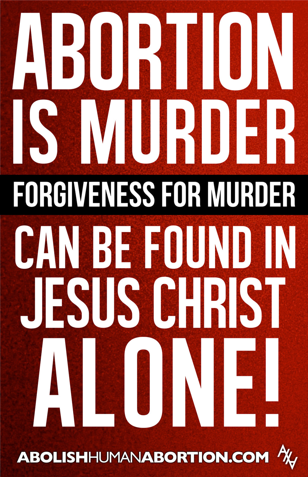 Abortion is Murder Forgiveness For Murder Sign