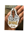 """Shine Already"" Die Cut Sticker PREORDER"