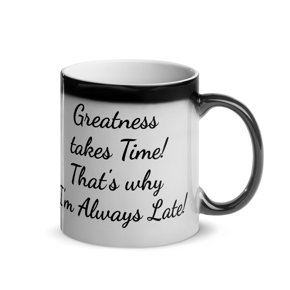 """Greatness Takes Time"" Glossy Magic Mug"