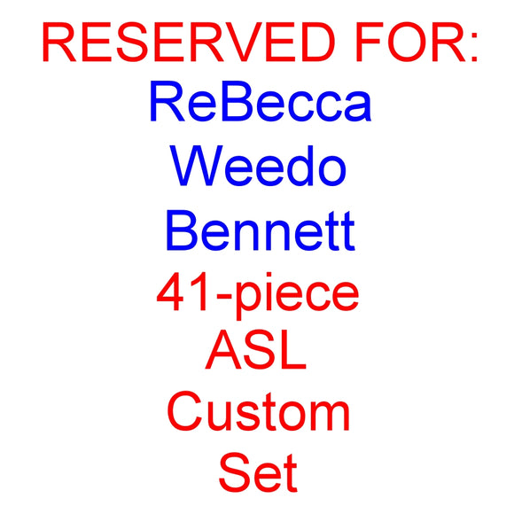 RESERVED for ReBecca Weedo Bennett - Custom 41-piece ASL Set + Free S&H