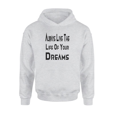Always Live The Life of Your Dreams - Premium Hoodie