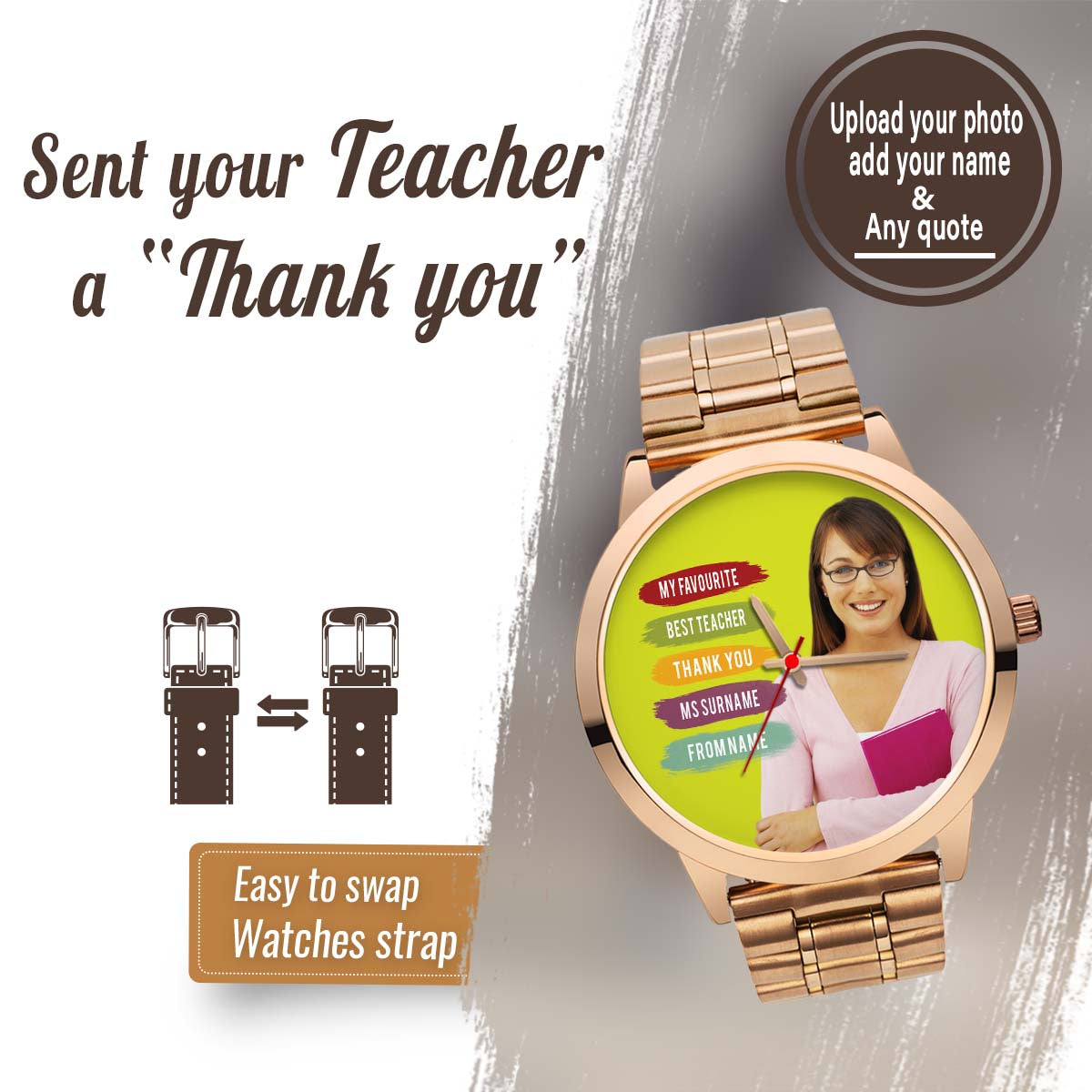 PERSONALIZED WATCH - UPLOAD YOUR BELOVED ONE & ADD YOUR MESSAGE