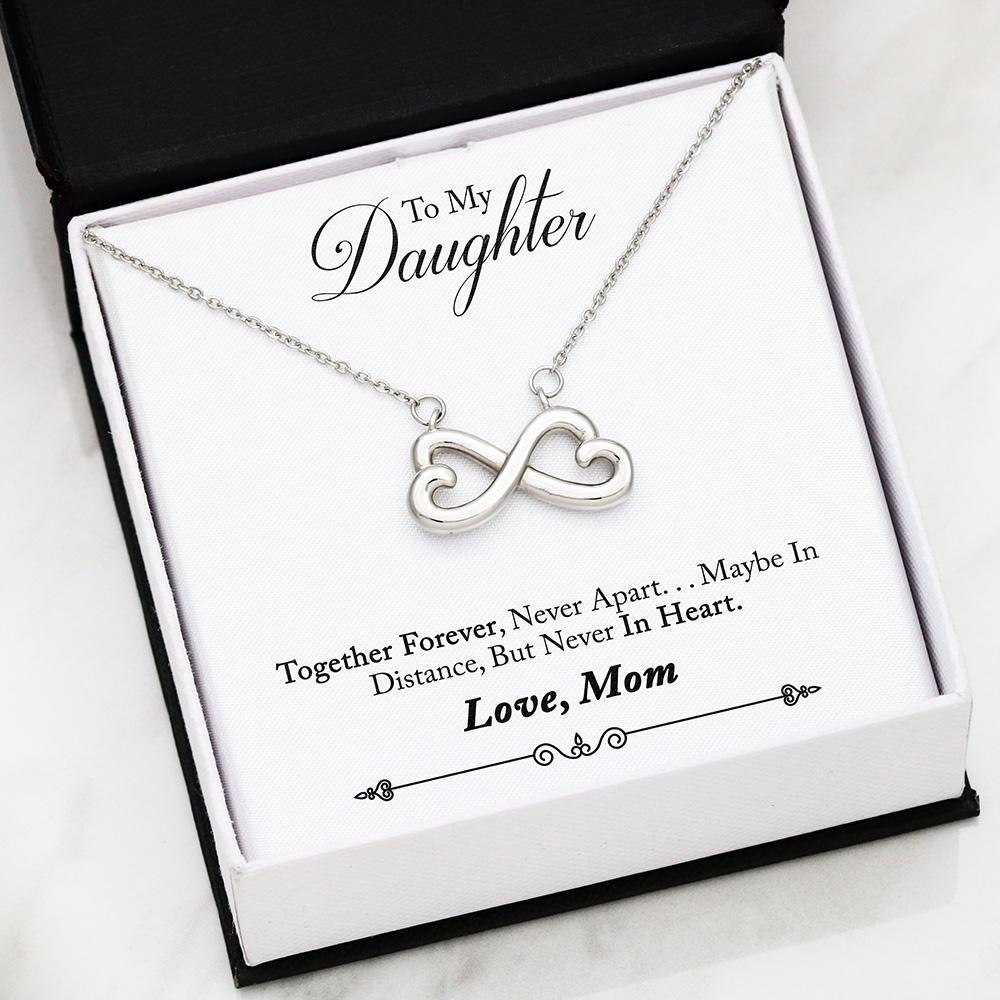 Together Forever, never apart.... Maybe in distance, but Never in Heart. Love daughter, Mom. Infinity Heart.
