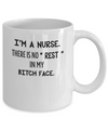 I'm A nurse, There Is No Rest In My Face - Awesome Mug For Great Nurses