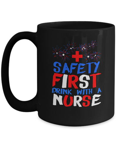 Safety First Drink With A Nurse Mug - Awesome Mug Gift For Great Nurse