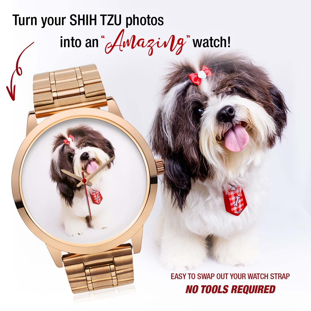 PERSONALIZED watch- upload your SHIN TZU photos