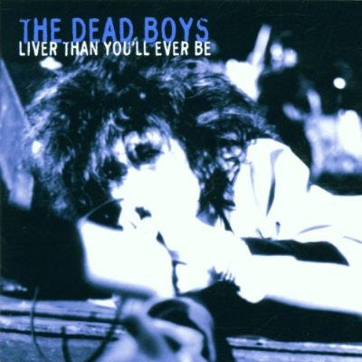 Dead Boys - Liver Than You'll Ever Be CD