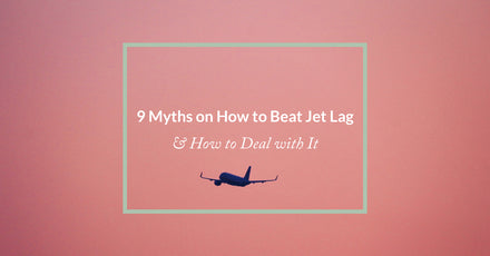 9 Myths on How to Beat Jet Lag (+ How to Deal with It)