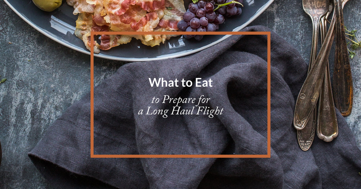 What to Eat to Prepare for a Long Haul Flight