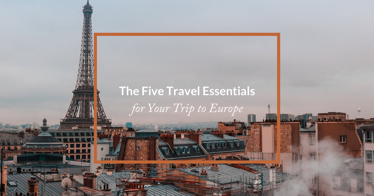 The Five Travel Essentials for Your Trip to Europe