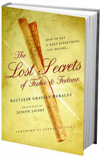 The Lost Secrets of Fame & Fortune: How to Get - And Keep - Everything You Desire