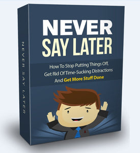 Never Say Later - Plan Your Own Route To Success As You Go - SelfhelpFitness