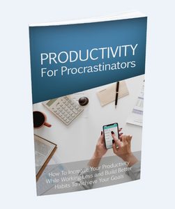 Productivity For Procastinators - Increase Your Productivity While Working Less - SelfhelpFitness