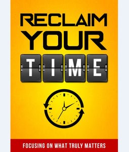 Reclaim Your Time - How To Create More Time For Your Success - SelfhelpFitness
