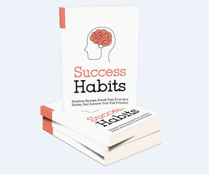 Success Habits - The Secrets To Take Control Of Your Life And Achieve The Success You Deserve - SelfhelpFitness