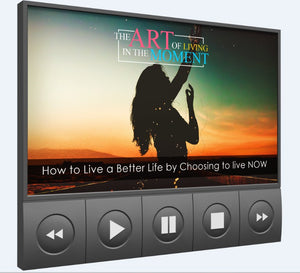 The Art of Living in the Moment - How to Live a Better Life by Choosing to live NOW - SelfhelpFitness