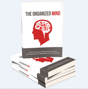 The Organized Mind - Free Yourself Of Overload, Reduce Your Stress And Work More Productively! - SelfhelpFitness