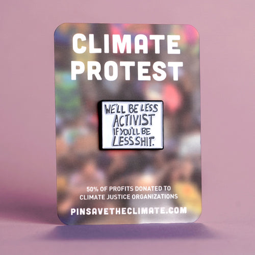'we'll be less activist if you'll be less shit' protest poster pin on backing card