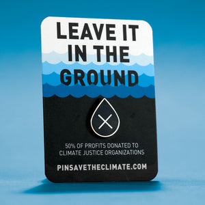 Leave it in the ground no oil drop enamel lapel pin on backing card