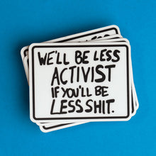 Load image into Gallery viewer, 'we'll be less activist if you'll be less shit' protest poster vinyl sticker