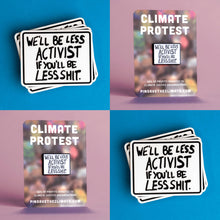 Load image into Gallery viewer, We'll Be Less Activist If You'll Be Less Shit - enamel lapel pin and sticker pack