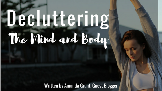 Decluttering the Mind and Body: When you just can't think straight anymore