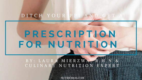 Ditch Your PPI and Get A Prescription for Nutrition