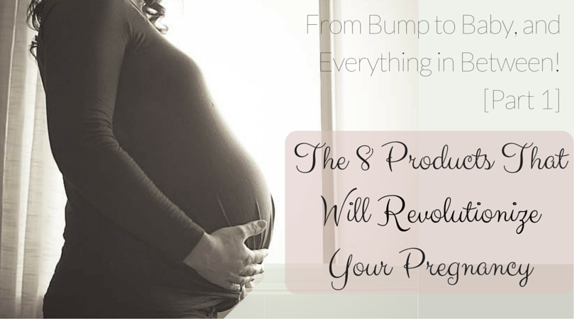 The 8 Products That Will Revolutionize Your Pregnancy