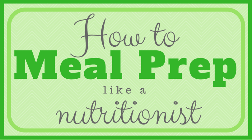 How to Meal Prep like a Nutritionist