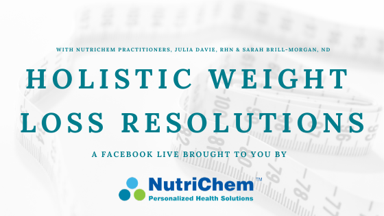 FACEBOOK LIVE: Holistic New Year's Resolutions with NutriChem Practitioners