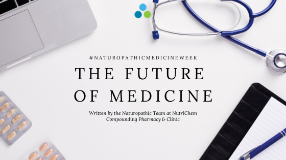 Naturopathic Medicine Week with NutriChem  – The Future of Medicine