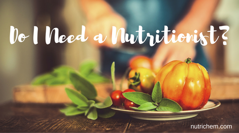 Do I Need a Nutritionist? NutriChem blog post