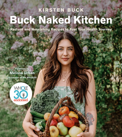 Buck Naked Kitchen - Radiant and Nourishing Recipes to Fuel Your Health Journey
