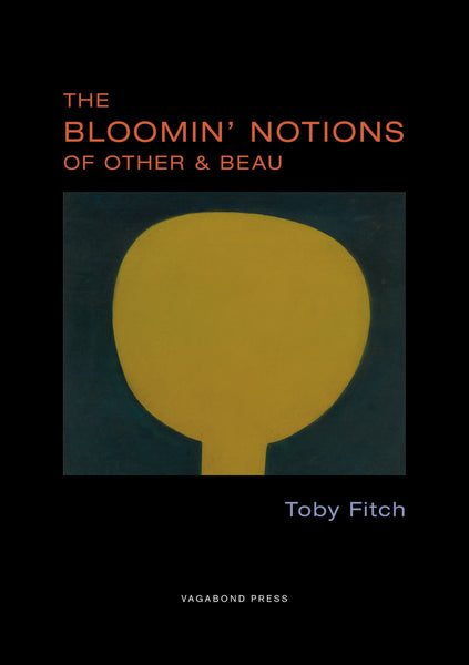 Toby Fitch,<br>The Bloomin' Notions of Other & Beau