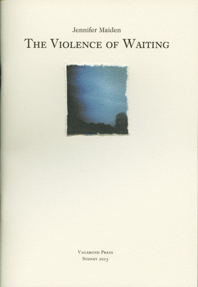 Jennifer Maiden, The Violence of Waiting