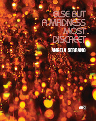 Angela Serrano, Else but a madness most discreet (dB3)