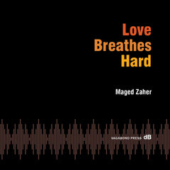 Maged Zaher, Love Breathes Hard