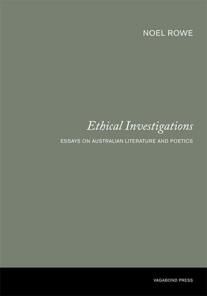 Noel Rowe, Ethical Investigations: Essays on Australian Literature and Poetics