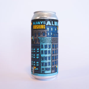 Always Rushing Always Late 4pk $18 // Hazy IPA  7%abv