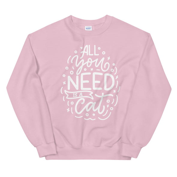 All You Need Is A Cat Unisex Sweatshirt