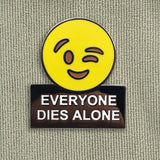 EVERYONE DIES ALONE PIN