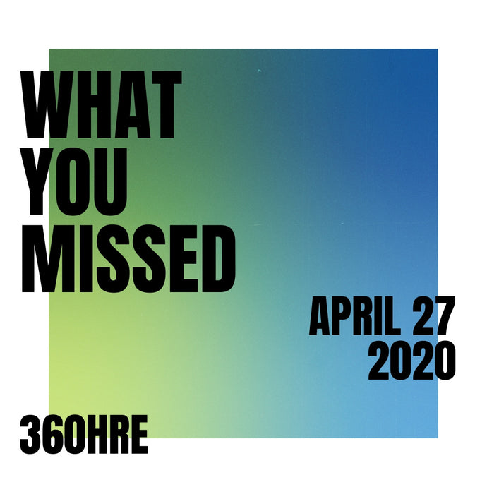 What You Missed - April 27, 2020