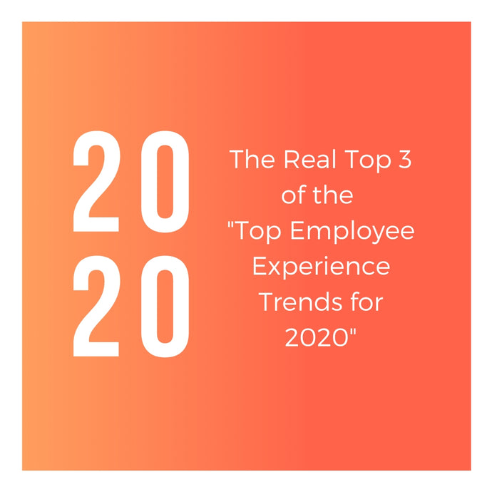 "The Real Top 3 of the ""Top Employee Experience Tends for 2020"""