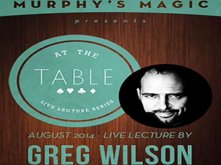 AT THE TABLE - LIVE LECTURE - GREG WILSON - VIDEO DOWNLOAD