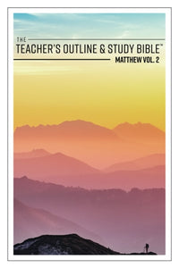 The Teacher's Outline & Study Bible: Matthew Vol. 2 (ch. 8-13) - 2017 - Leadership Ministries Worldwide