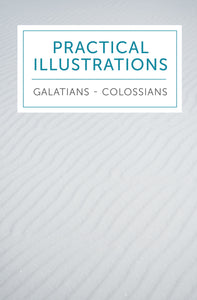 Practical Illustrations: Galatians, Ephesians, Philippians, Colossians - 2017 - Leadership Ministries Worldwide