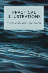 Practical Illustrations: 1 & 2 Thessalonians, 1 & 2 Timothy, Titus, Philemon - 2017