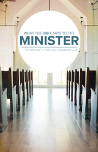 What the Bible Says to the Minister (Hardback) - Leadership Ministries Worldwide
